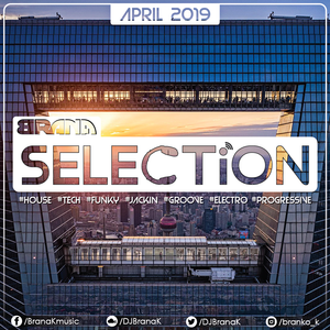 Brana K - SELECTiON April 2k19 (house IS music)