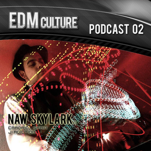 EDM Culture Podcast 02 - Naw Skylark