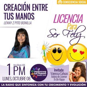 CREACION ENTRE TUS MANOS CON LENNY P BONILLA- 10-08-2018-LICENCIA PARA SER FELIZ