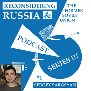 Reconsidering Russia Podcast #1: Sergey Sargsyan