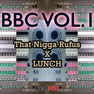 BBC Vol 1. - That Nigga Rufus X LUNCH