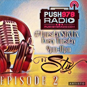 #TUESDAYSTIXFIX ON PUSH978RADIO.COM EPISODE 2