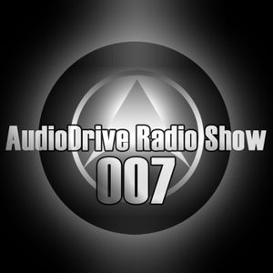 AudioDrive Radio Show 007