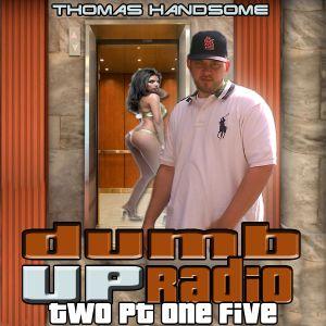 Thomas Handsome - Dumb Up Radio 2 pt 15