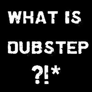 What is Dubstep ?!* (46min)