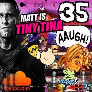 """Hall of Heros - Episode 35 """"Matt is Tiny Tina"""""""