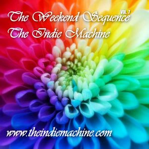 The Weekend Sequence Vol. 7 - THE INDIE MACHINE