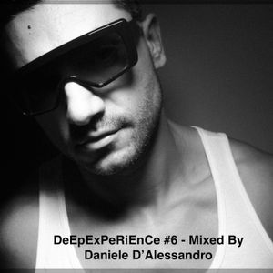 DeEpExPeRiEnCe #6 - Mixed By Daniele D'Alessandro