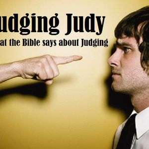 Judging Judy, What the Bible Really Says About Judging / Pastor Steve Miller
