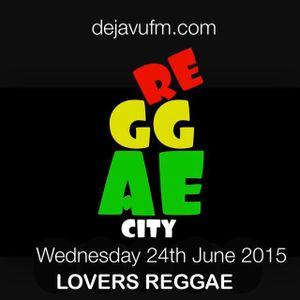 """""""REGGAE CITY"""" (Lovers Reggae) live @ DEJAVUFM.COM 24/06/2015"""