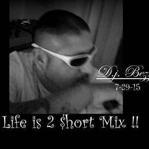 Life is 2 $hort  Mix - Dj Bezzie (Hop-Hop) 7-29-15