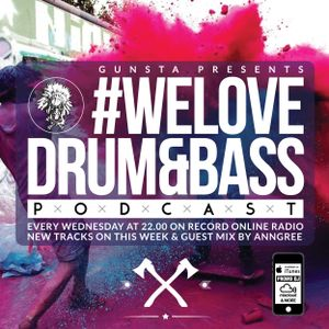 Gunsta Presents #WeLoveDrum&Bass Podcast & AnnGree Guest Mix