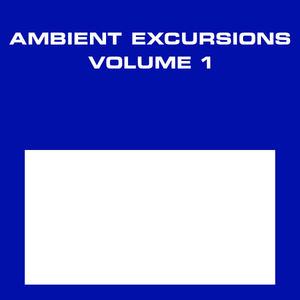 Ambient Excursions Vol. 1