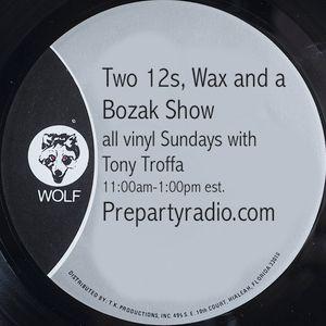 Two 12s Wax and a Bozak Show  4-9-17 Edition with Tony Troffa