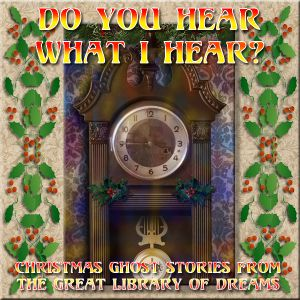 FROM THE GREAT LIBRARY OF DREAMS 28 – Do You Hear What I Hear