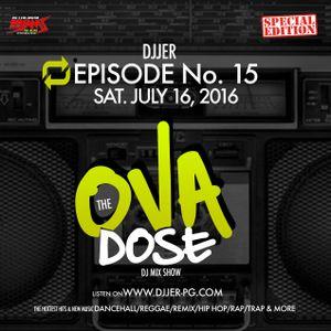 DJJER-OVADOSE SAT JULY 16 2016 (SPECIAL REMIX EDITION)