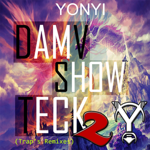 Damv Show Teck 2 (Trap' remixes) - Yonyi