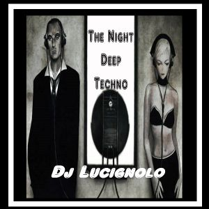 THE NIGHT DEEP TECHNO 2015 - Dj Lucignolo