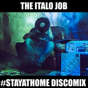 The Italo Job #stayathome disco mix
