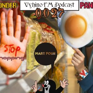 Vyhino FM podcast 0027 Don't shopihg mart 4 Di wonder a Panicbot (4 per due)