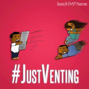 Episode 304 - #JustVenting