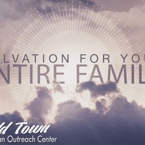 Salvation For Your Entire Family Part 2
