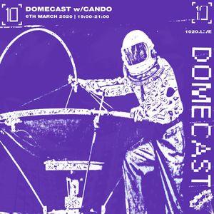 Domecast w/ Yushh & Cando - 6th March 2020