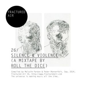 Fractured Air 26: Silence & Violence (A Mixtape by Roll The Dice)