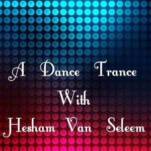 A Dance Trance Episode 26 With Hesham van Seleem