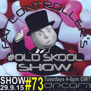 #OldSkool Show #73 With DJ Fat Controller on Dream FM 29th September 2015