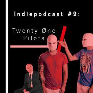 Twenty One Pilots - - Indiepodcast 9
