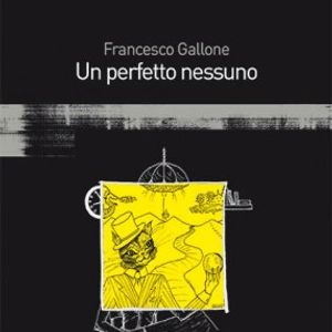 Interviste letterarie: F. Gallone, Un perfetto nessuno