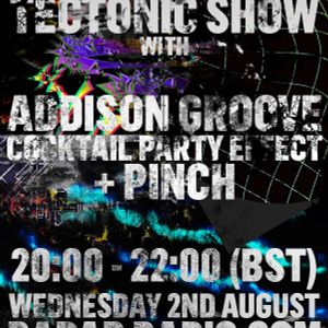 The Tectonic Show w/ Pinch, Addison Groove & Cocktail Party Effect - 2nd August 2017