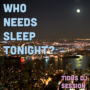 Who Needs Sleep Tonight? Session