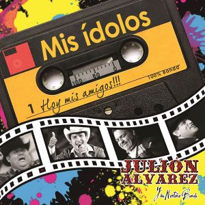 Julion Alvarez - Mis Idolos,Hoy Mis Amigos 2016