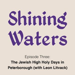 Shining Waters Episode Three - Jewish High Holy Days in Peterborough