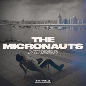 The Micronauts - Soundspace MIX226 [Mixtape]