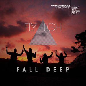 Fly High Fall Deep
