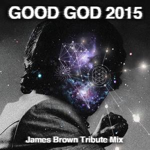 Good God 2015 (James Brown Tribute Mix)