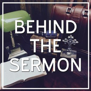 Behind the Sermon: January 11th, 2017