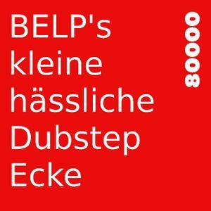 BELP's kleine hässliche Dubstep Ecke Nr. 04