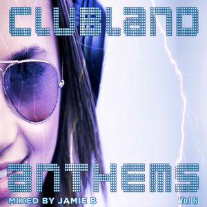 ClubLand Anthems Vol 6 Mixed By Jamie B
