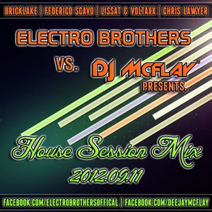 Electro Brothers vs. DJ Mcflay® Presents. House Session Mix 2012.09.11