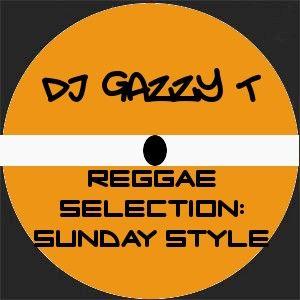 DJ Gazzy T's Reggae Selection- Sunday Style