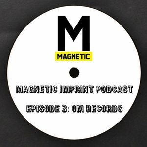 Magnetic Imprint Podcast: OM Records