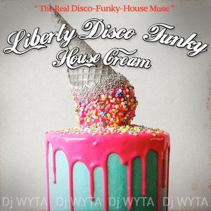 """LIBERTY DISCO FUNKY HOUSE CREAM"" By Wyta 08/2K17"