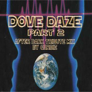 DOVE DAZE PART 2 ( AFTER DARK OLDSKOOL TRIBUTE MESS AROUND MIX) BY GARBIE