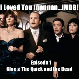 I Loved You Innnnnn...IMDB! - Episode 1 (Clue & The Quick and the Dead)