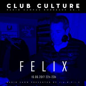 Emission Club Culture // 16-06-2017 // Special Guest : Félix