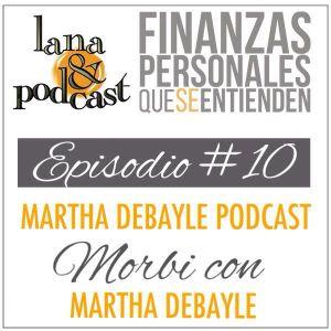 Martha Debayle Podcast . Morbi con Martha Debayle. #Podcast 10